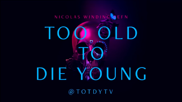 too old to die young 607